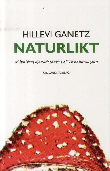 bokomslag Naturlikt : människor, djur och växter i SVT:s naturmagasin
