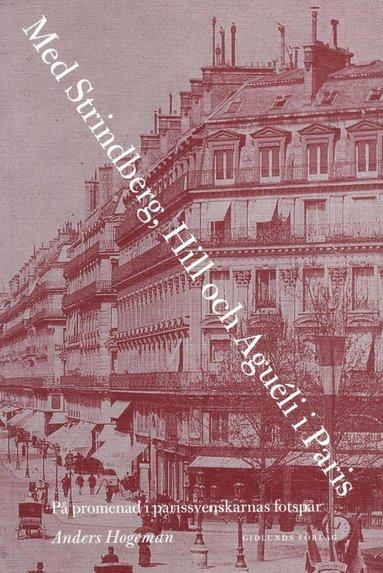 bokomslag Med Strindberg, Hill och Aguéli i Paris : på promenad i parissvenskarnas fotsprår