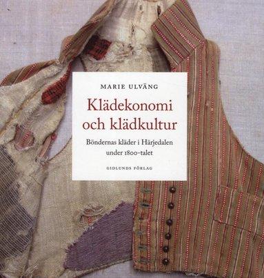 bokomslag Klädekonomi och klädkultur: Böndernas kläder i Härjedalen under 1800-talet