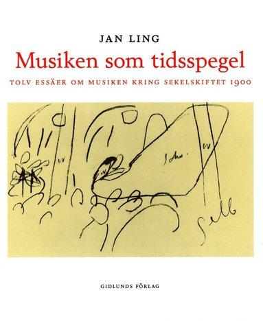 bokomslag Musiken som tidsspegel : Tolv essäer om musiken kring sekelskiftet 1900