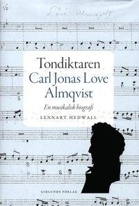 bokomslag Tondiktaren Carl Jonas Love Almqvist : en musikalisk biografi