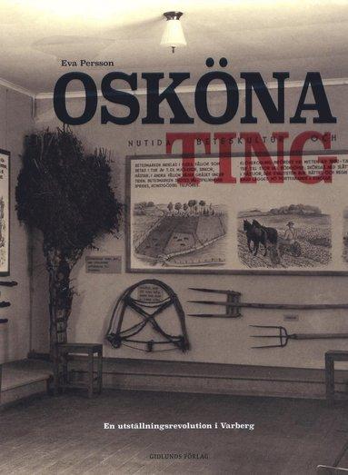 bokomslag Osköna ting : en utställningsrevolution i Varberg