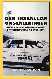 bokomslag Den inställda omställningen : svensk energi- och miljöpolitik i möjligheternas tid 1980-1991