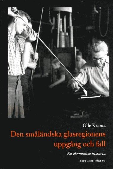 bokomslag Den småländska glasregionens uppgång och fall : en ekonomisk historia