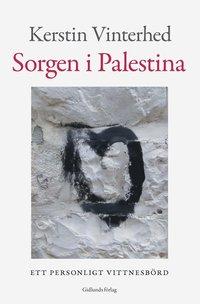 bokomslag Sorgen i Palestina : ett personligt vittnesbörd