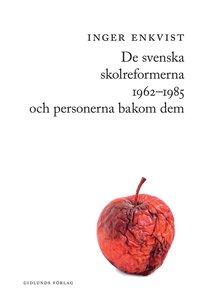 bokomslag De svenska skolreformerna 1962-1985 och personerna bakom dem