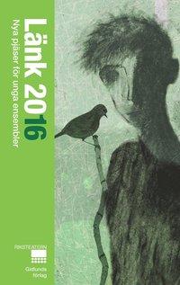 bokomslag Länk 2016 : nya pjäser för unga ensembler