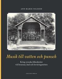 bokomslag Musik till vatten och punsch : kring svenska blåsoktetter vid brunnar, bad och beväringsmöten