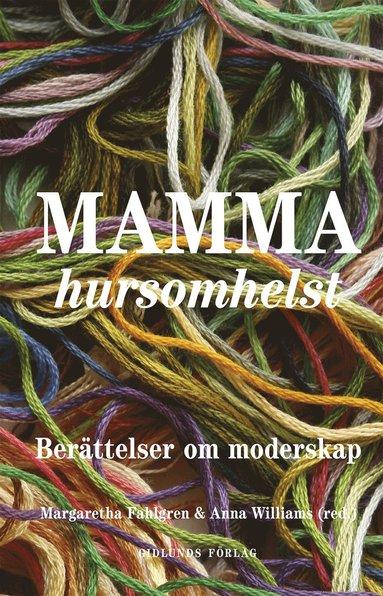 bokomslag Mamma hursomhelst : Berättelser om moderskap