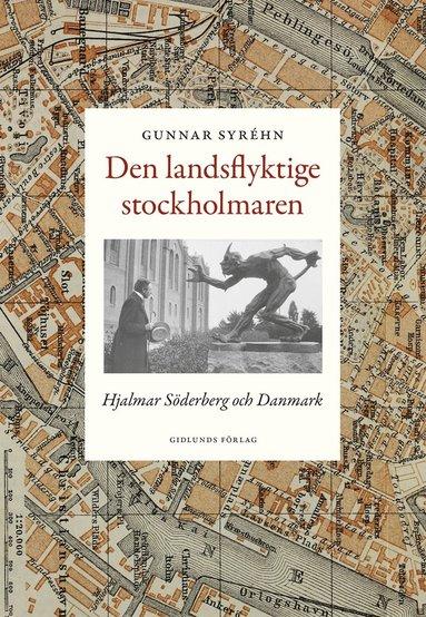 bokomslag Den landsflyktige stockholmaren : Hjalmar Söderberg och Danmark
