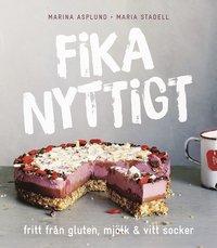 bokomslag Fika nyttigt : fritt från gluten, mjölk och vitt socker