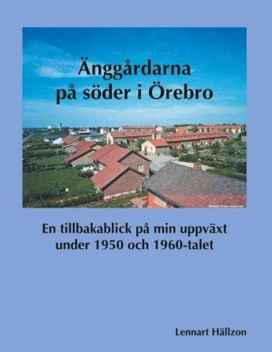 bokomslag Änggårdarna på söder i Örebro : En tillbakablick på min uppväxt under 1950