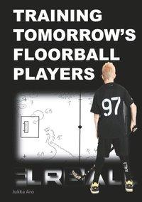 bokomslag Training tomorrow's floorball players : new and challenging floorball drill