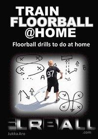 bokomslag Train floorball at home : floorball drills to do at home