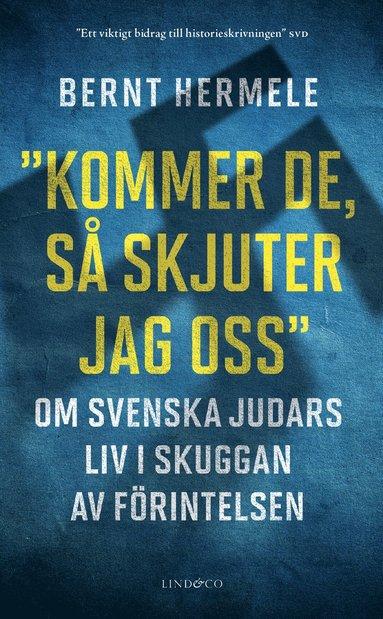 bokomslag Kommer de, så skjuter jag oss : om svenska judars liv i skuggan av Förintelsen