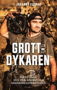 bokomslag Grottdykaren : Mikko Paasi och den dramatiska räddningsoperationen