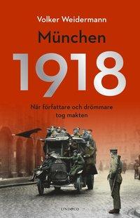 bokomslag München 1918 - När författare och drömmare tog makten