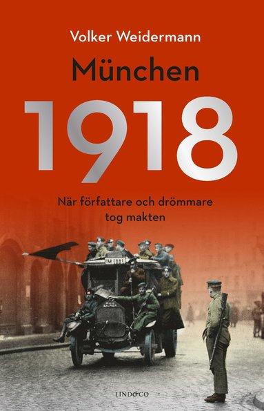 bokomslag München 1918 : när författare och drömmare tog makten