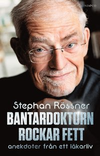 bokomslag Bantardoktorn rockar fett : anekdoter från ett läkarliv