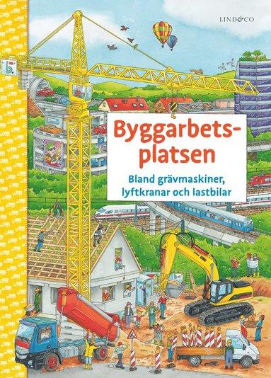bokomslag Byggarbetsplatsen : bland grävmaskiner, lyftkranar och lastbilar