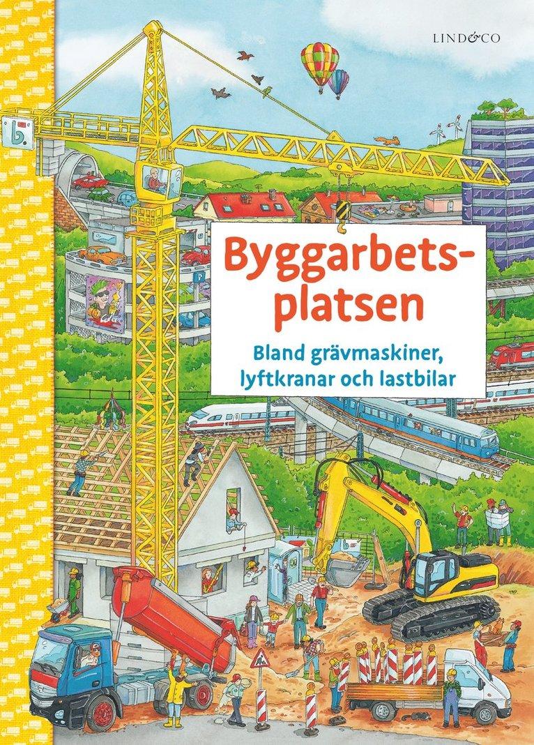 Byggarbetsplatsen : bland grävmaskiner, lyftkranar och lastbilar 1