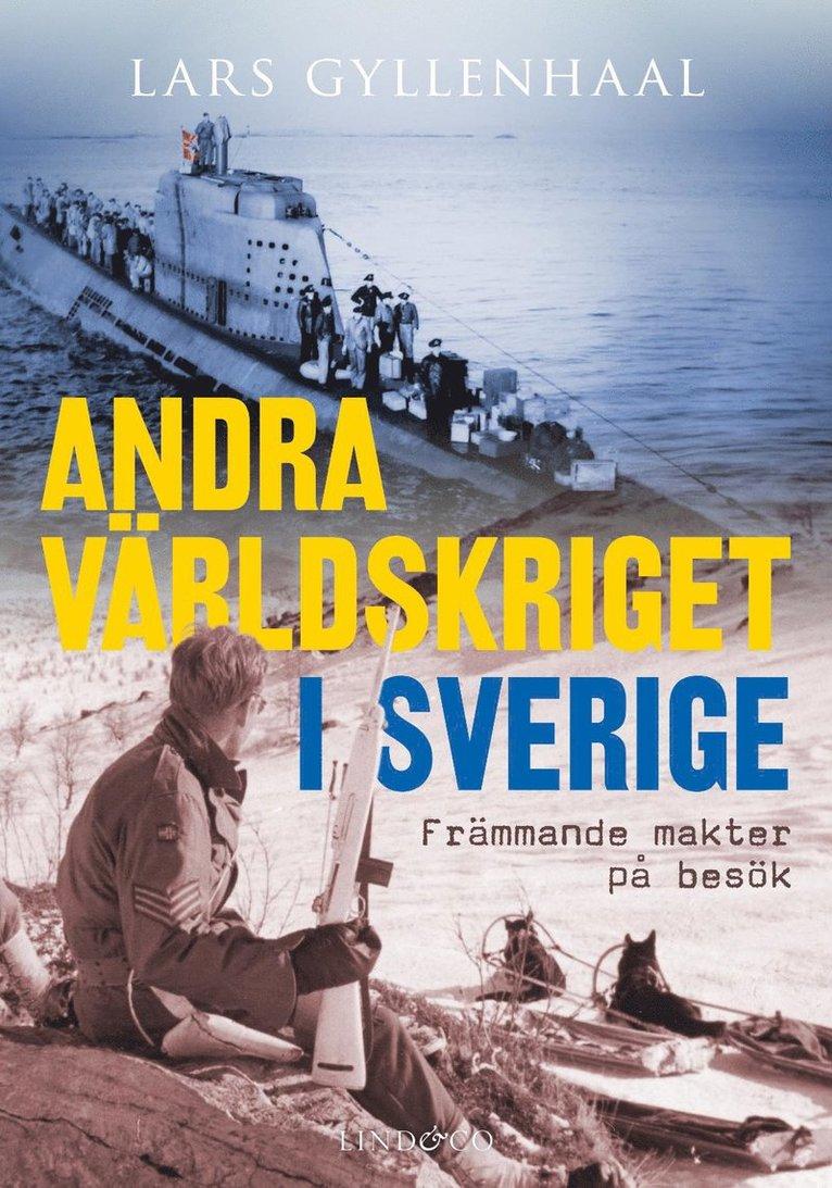 Andra världskriget i Sverige : främmande makter på besök 1