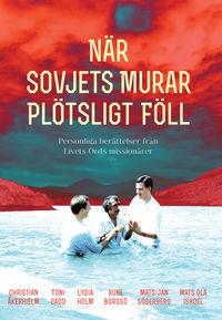 bokomslag När Sovjets murar plötsligt föll : personliga berättelser från Livets Ords missionärer