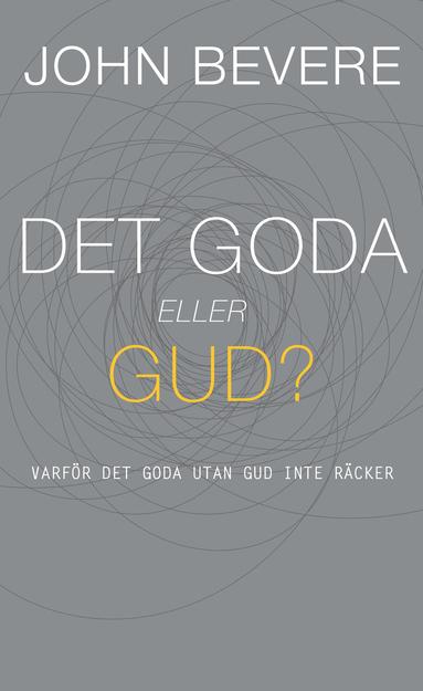 bokomslag Det goda eller Gud? : varför det goda utan Gud inte räcker