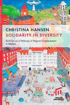 bokomslag Solidarity in Diversity : Activism as a Pathway of Migrant Emplacement in Malmö