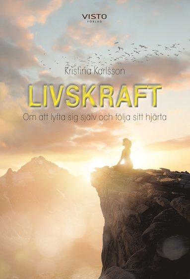 bokomslag Livskraft : om att lyfta sig själv och följa sitt hjärta