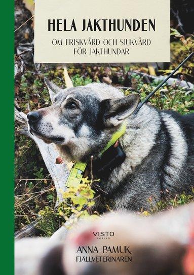 bokomslag Hela jakthunden : om friskvård och sjukvård för jakthundar