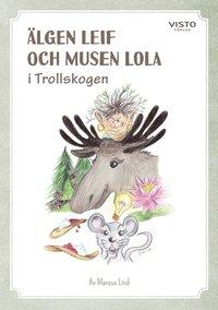 bokomslag Älgen Leif och musen Lola i Trollskogen
