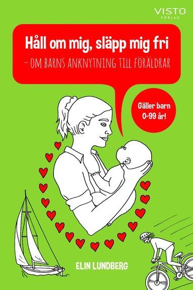bokomslag Håll om mig, släpp mig fri : om barns anknytning till föräldrar