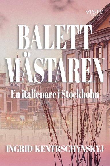bokomslag Balettmästaren : en italienare i Stockholm