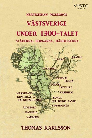 bokomslag Hertiginnan Ingeborgs Västsverige under 1300-talet : städerna, borgarna, händelserna
