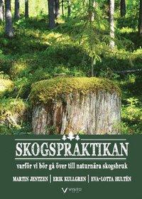 bokomslag Skogspraktikan : varför vi bör gå över till naturnära skogsbruk