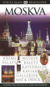 Moskva : Kreml, museer, palats, balett, katedraler, kaviar, gallerier, mat & dryck