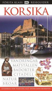Korsika : vandringar, matställen, badorter, citadell, natur, broar