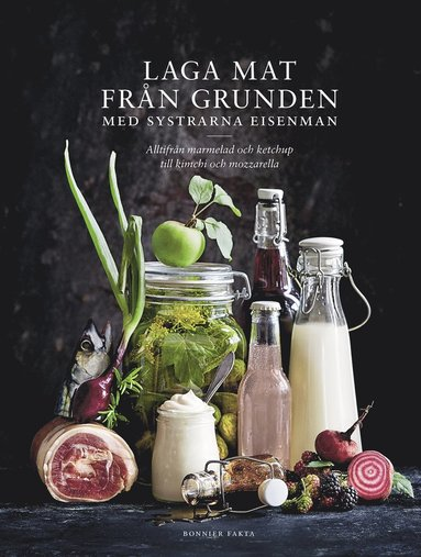 bokomslag Laga mat från grunden med systrarna Eisenman : alltifrån marmelad och ketchup till kimchi och mozzarella.