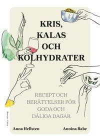 bokomslag Kris, kalas och kolhydrater : recept och berättelser för goda och dåliga dagar