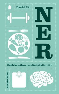 bokomslag Ner : snabba, säkra resultat på din vikt!