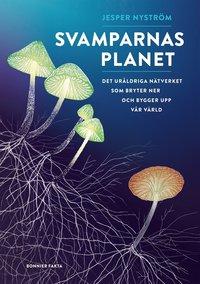bokomslag Svamparnas planet : det uråldriga nätverket som bryter ner och bygger upp vår värld