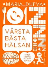 bokomslag Värsta bästa hälsan : maten, kroppen, hjärnan, sömnen