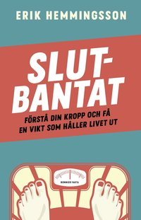 bokomslag Slutbantat : förstå din kropp och få en vikt som håller livet ut