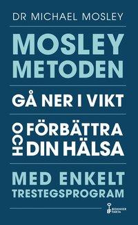 bokomslag Mosleymetoden : gå ner i vikt och förbättra din hälsa med enkelt trestegsprogram