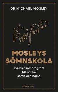 bokomslag Mosleys sömnskola : fyraveckorsprogram till bättre sömn och hälsa