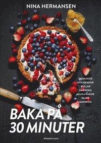 bokomslag Baka på 30 minuter : underbara bakverk för fikasugna