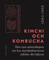 bokomslag Kimchi och Kombucha : den nya vetenskapen om hur tarmbakterierna stärker din hjärna