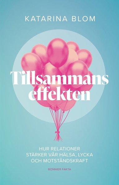 bokomslag Tillsammans-effekten : Hur relationer stärker vår hälsa, lycka och motståndskraft