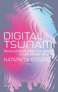 bokomslag Digital tsunami : Revolutionen som kan rasera eller rädda världen